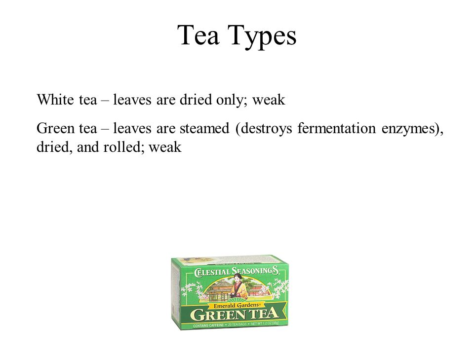 Tea Types White tea – leaves are dried only; weak