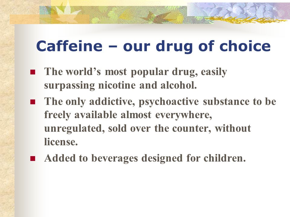 Caffeine – our drug of choice
