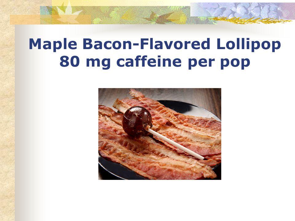 Maple Bacon-Flavored Lollipop 80 mg caffeine per pop