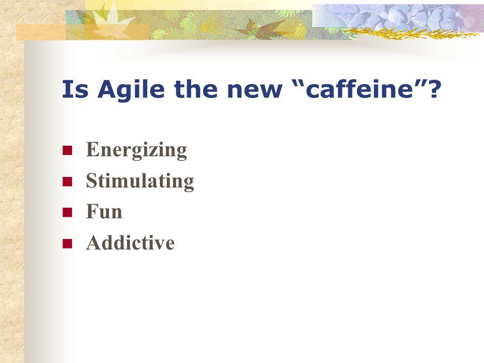 Is Agile the new caffeine