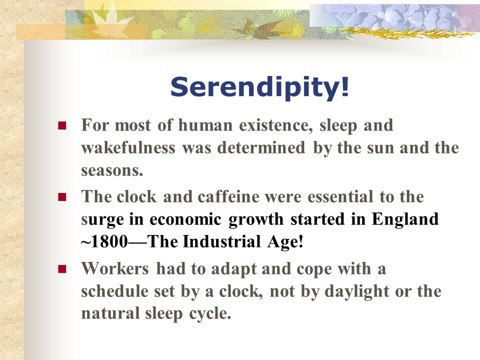 Serendipity! For most of human existence, sleep and wakefulness was determined by the sun and the seasons.