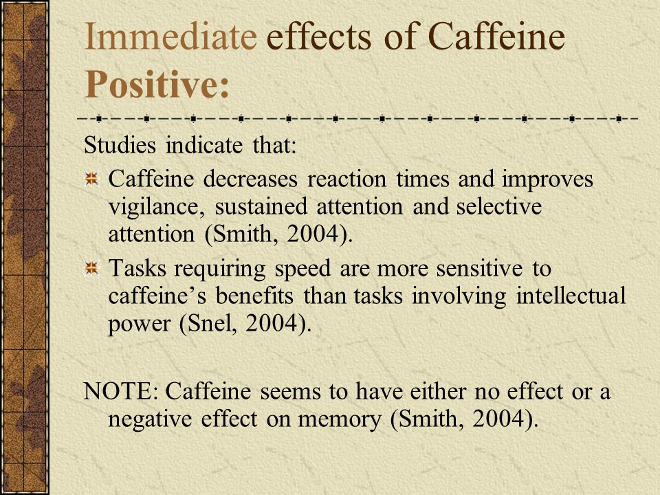 Immediate effects of Caffeine Positive: