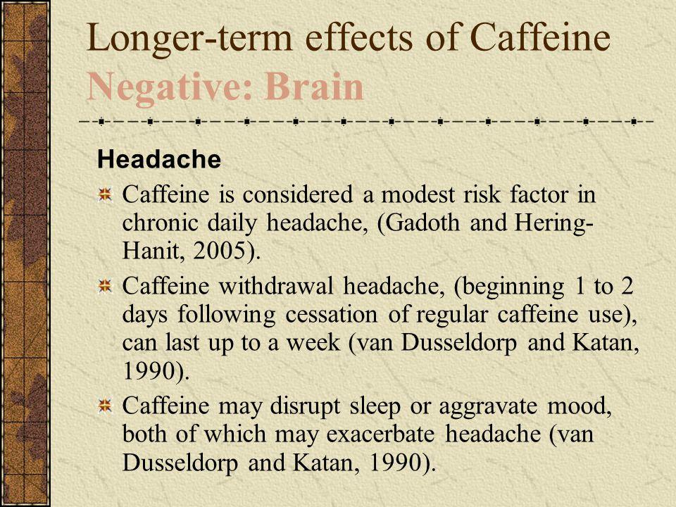 Longer-term effects of Caffeine Negative: Brain