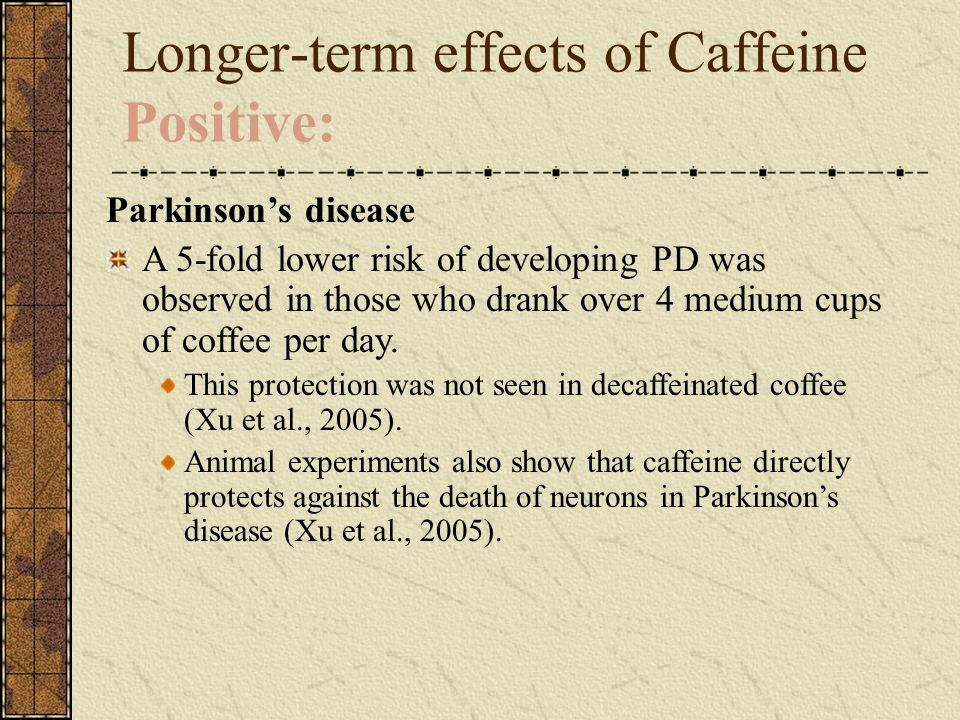 Longer-term effects of Caffeine Positive: