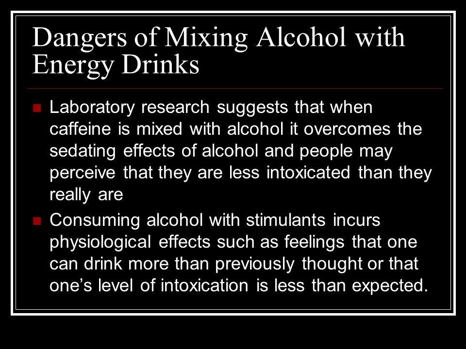 Dangers of Mixing Alcohol with Energy Drinks