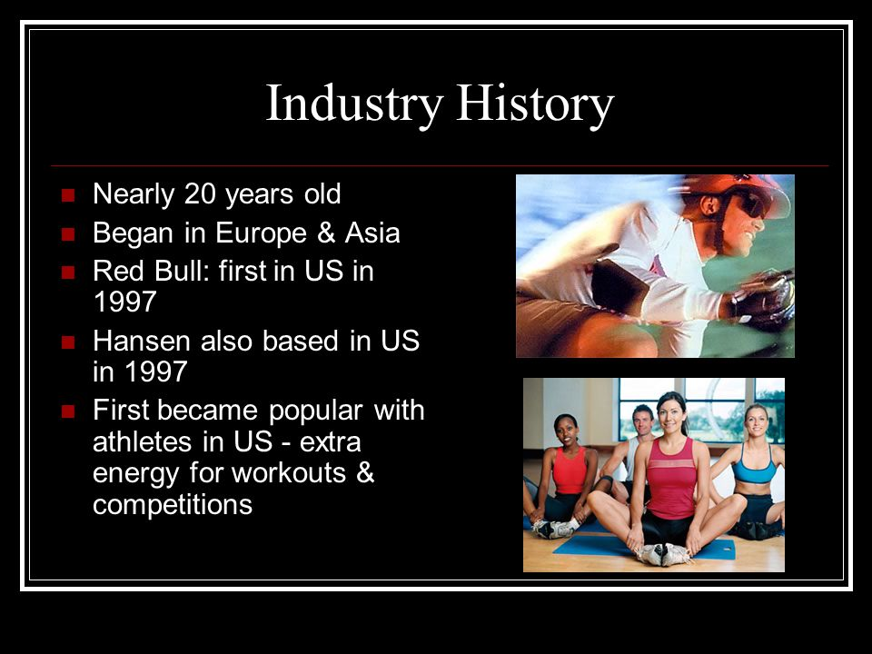 Industry History Nearly 20 years old Began in Europe & Asia