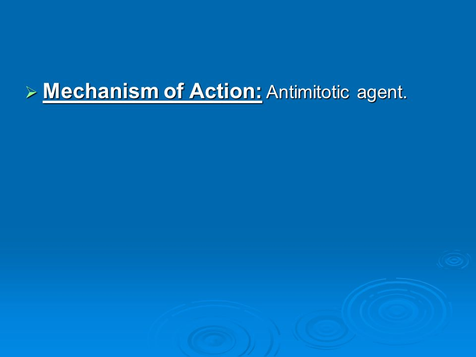 Mechanism of Action: Antimitotic agent.