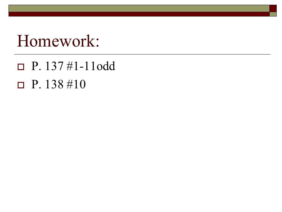 Homework: P. 137 #1-11odd P. 138 #10
