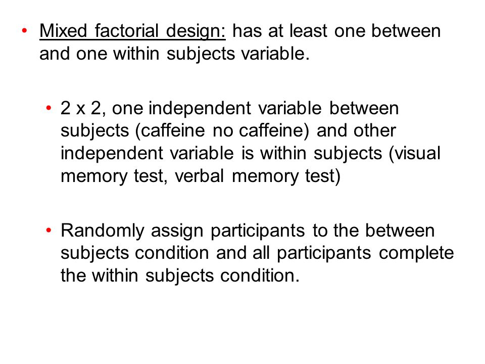 Mixed factorial design: has at least one between and one within subjects variable.