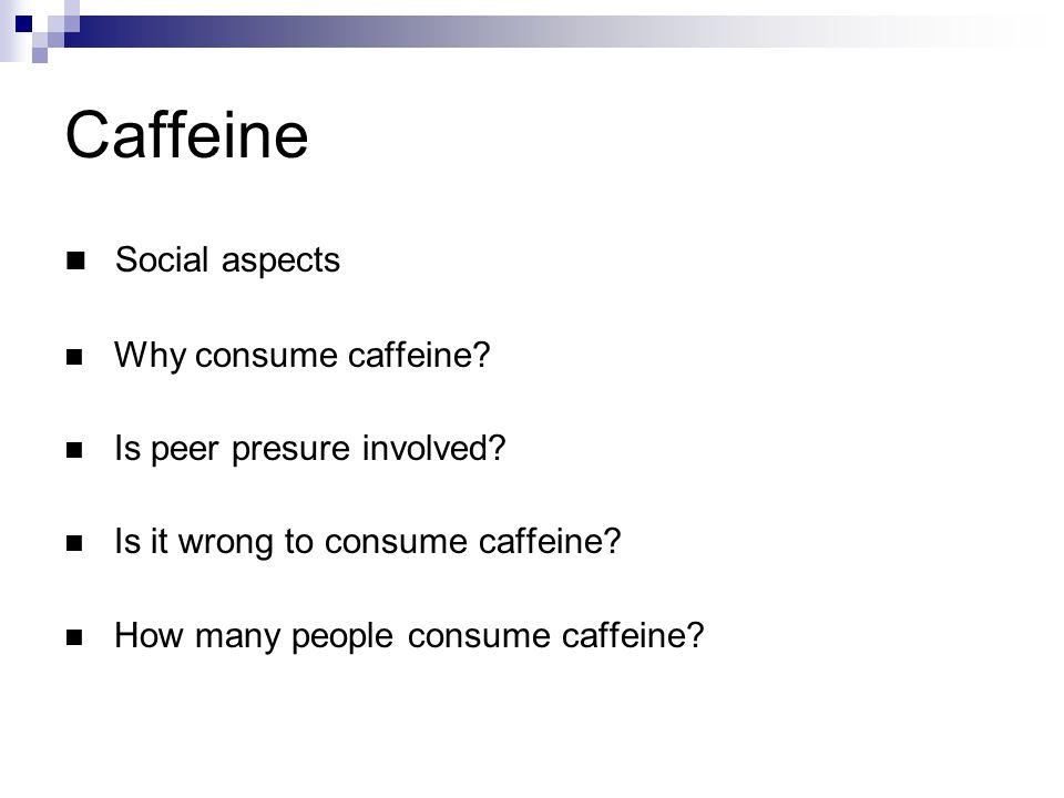 Caffeine Social aspects Why consume caffeine