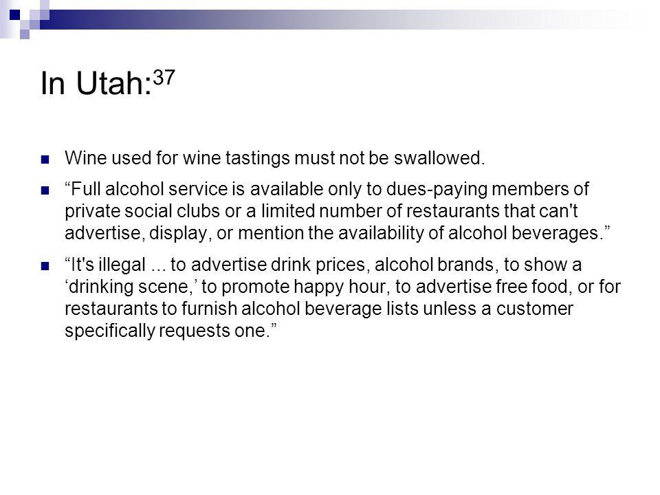 In Utah:37 Wine used for wine tastings must not be swallowed.