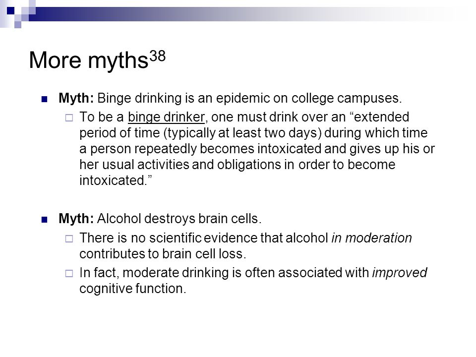 More myths38 Myth: Binge drinking is an epidemic on college campuses.