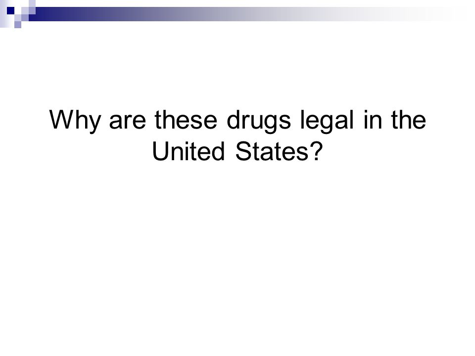 Why are these drugs legal in the United States