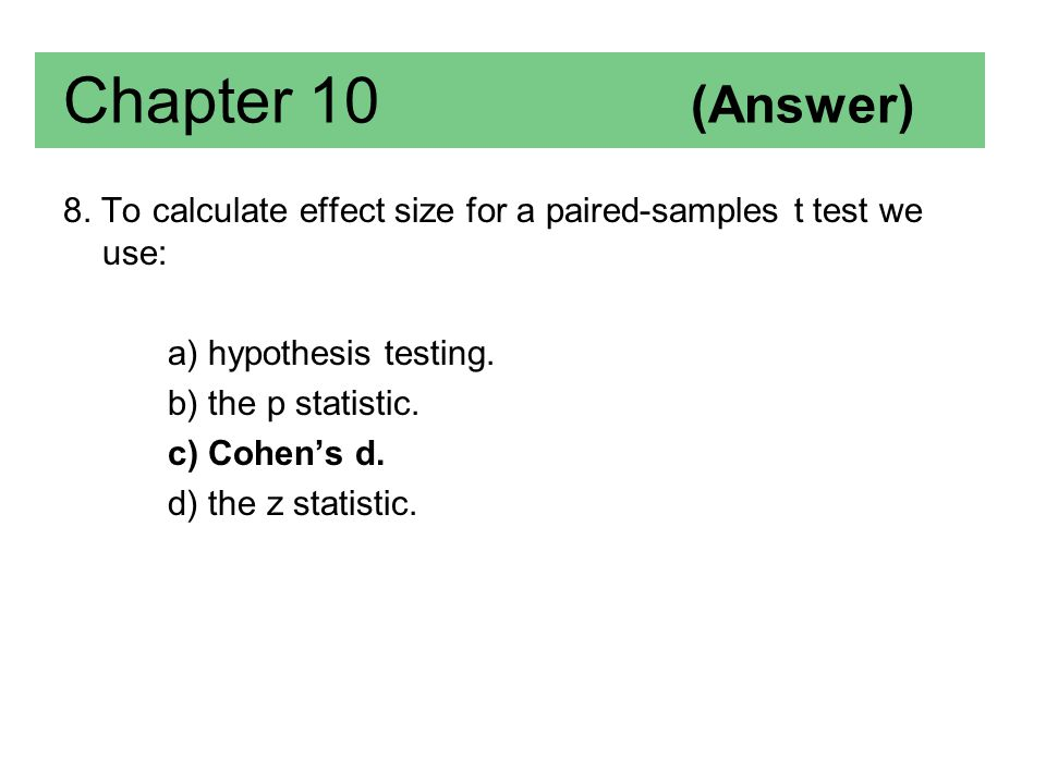 Chapter 10 (Answer) 8. To calculate effect size for a paired-samples t test we use: a) hypothesis testing.