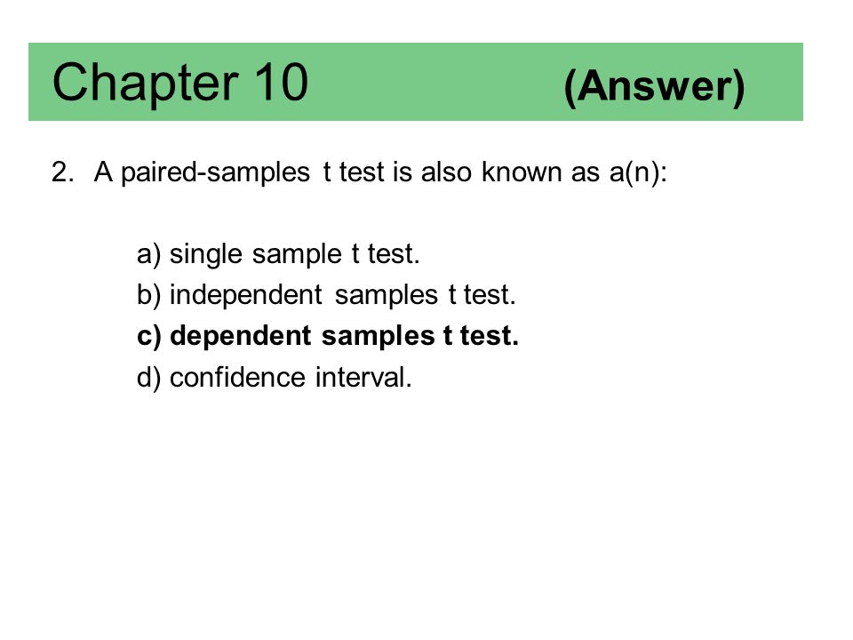 Chapter 10 (Answer) A paired-samples t test is also known as a(n):