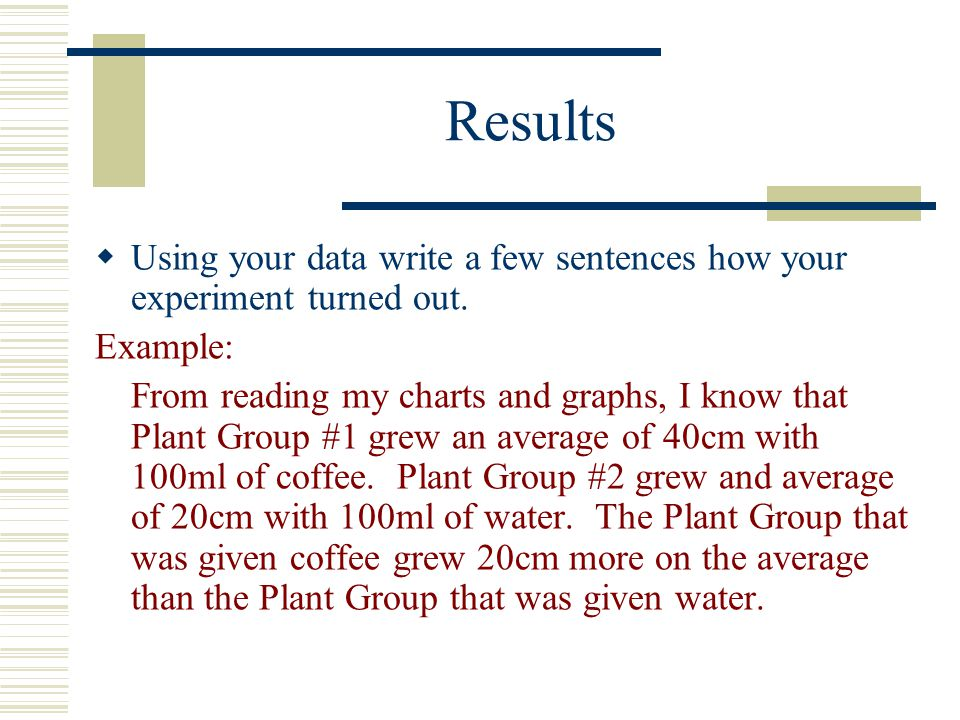 Results Using your data write a few sentences how your experiment turned out. Example: