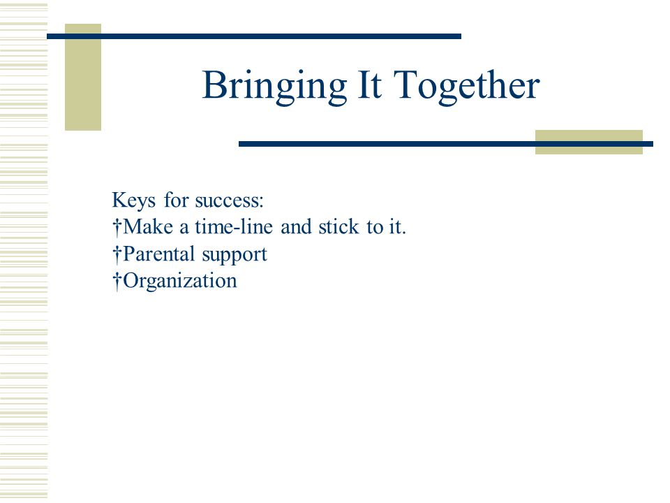 Bringing It Together Keys for success: