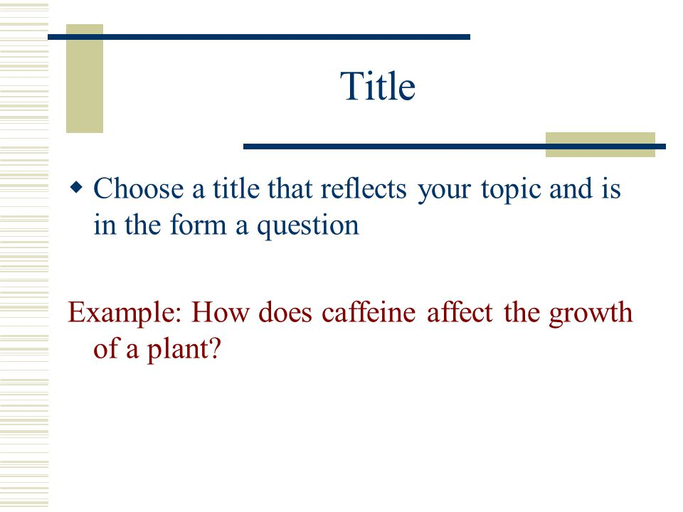 Title Choose a title that reflects your topic and is in the form a question.