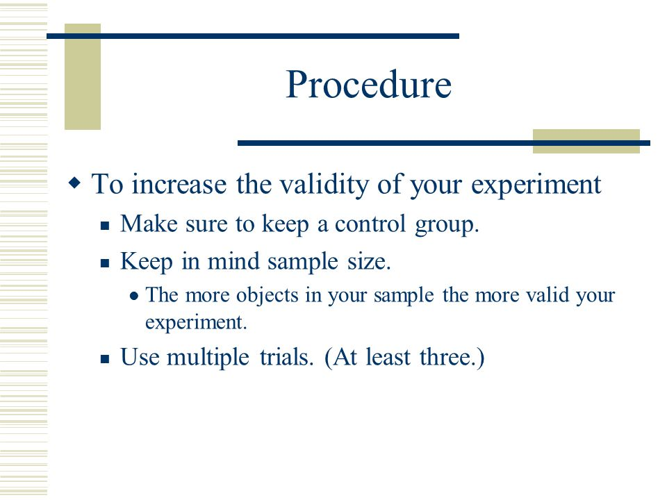 Procedure To increase the validity of your experiment