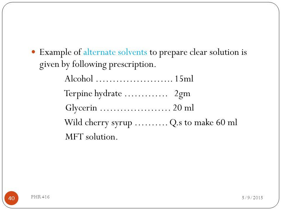 Terpine hydrate …………. 2gm Glycerin ………………… 20 ml