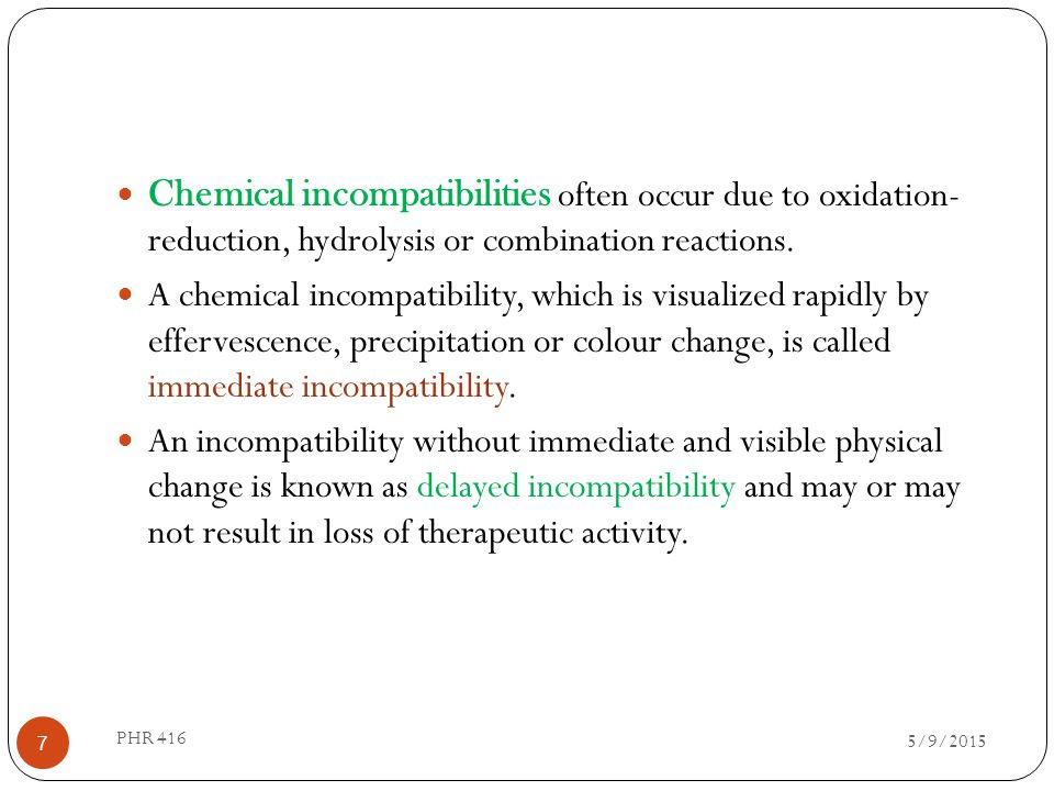 Chemical incompatibilities often occur due to oxidation- reduction, hydrolysis or combination reactions.