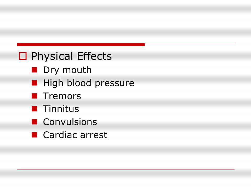 Physical Effects Dry mouth High blood pressure Tremors Tinnitus