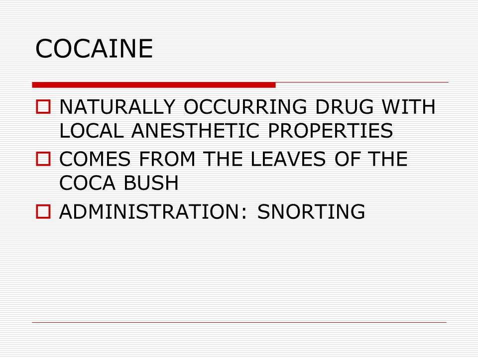 COCAINE NATURALLY OCCURRING DRUG WITH LOCAL ANESTHETIC PROPERTIES