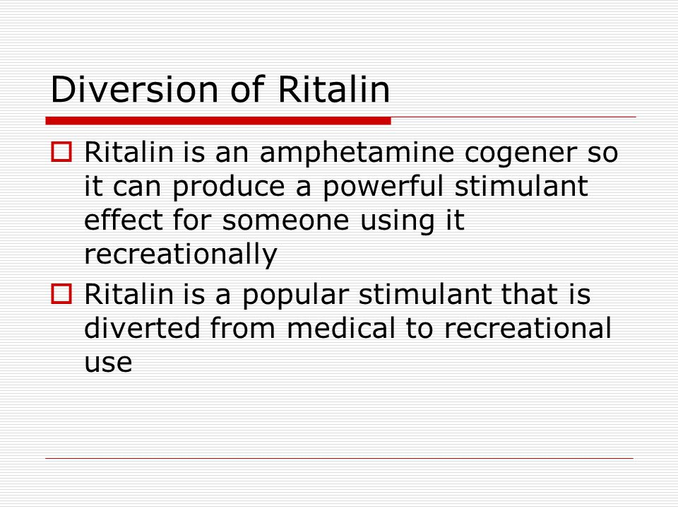Diversion of Ritalin Ritalin is an amphetamine cogener so it can produce a powerful stimulant effect for someone using it recreationally.