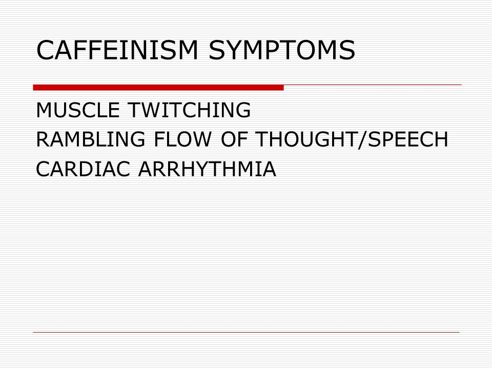CAFFEINISM SYMPTOMS MUSCLE TWITCHING RAMBLING FLOW OF THOUGHT/SPEECH