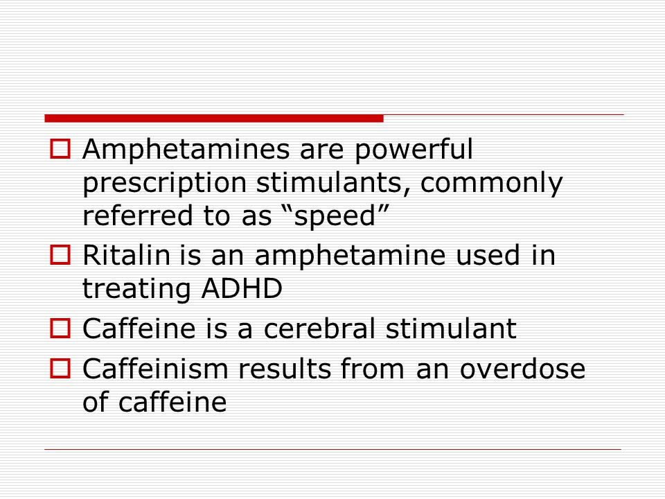 Amphetamines are powerful prescription stimulants, commonly referred to as speed