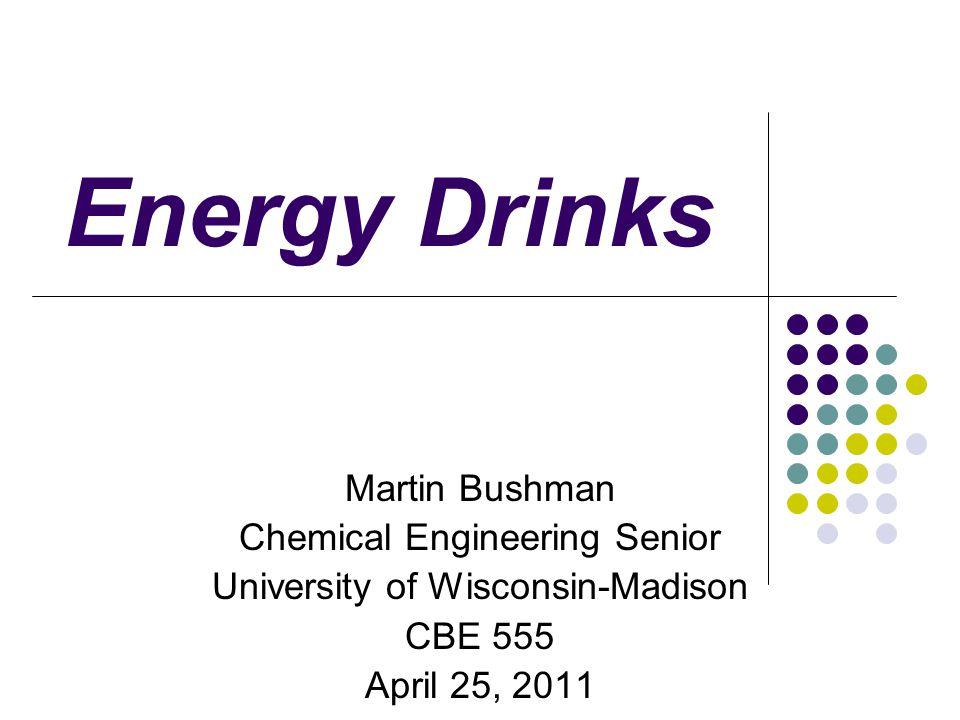 Energy Drinks Martin Bushman Chemical Engineering Senior