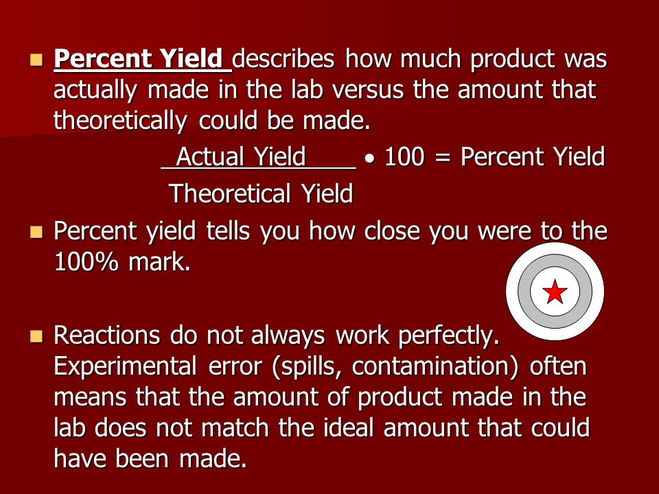 Percent Yield describes how much product was actually made in the lab versus the amount that theoretically could be made.