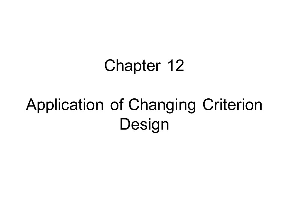 Chapter 12 Application of Changing Criterion Design