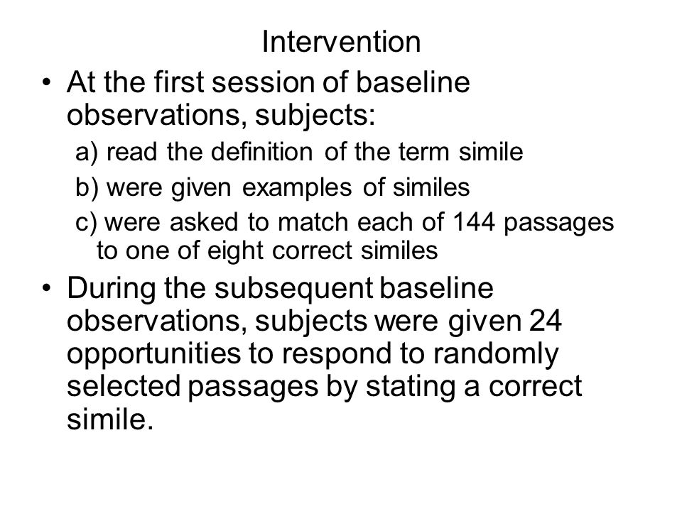 At the first session of baseline observations, subjects: