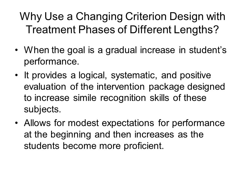 Why Use a Changing Criterion Design with Treatment Phases of Different Lengths