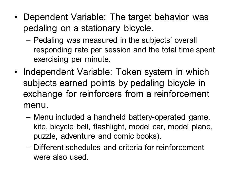 Dependent Variable: The target behavior was pedaling on a stationary bicycle.