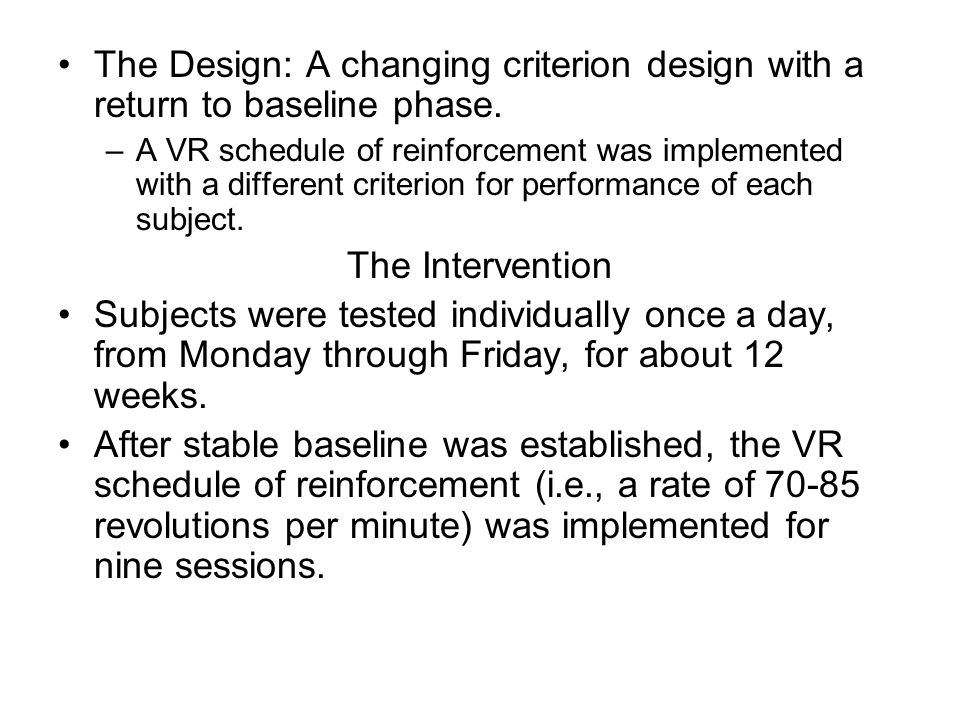 The Design: A changing criterion design with a return to baseline phase.