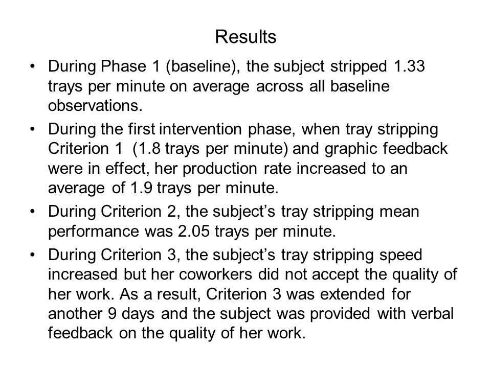 Results During Phase 1 (baseline), the subject stripped 1.33 trays per minute on average across all baseline observations.