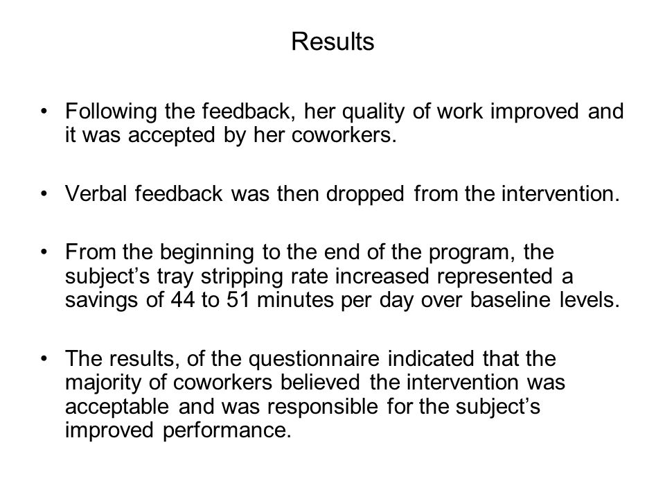 Results Following the feedback, her quality of work improved and it was accepted by her coworkers.
