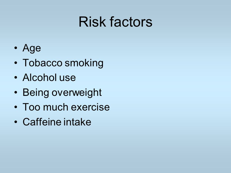 Risk factors Age Tobacco smoking Alcohol use Being overweight