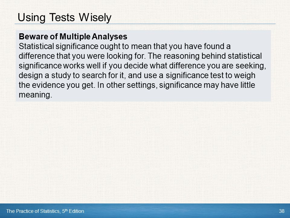 Using Tests Wisely Beware of Multiple Analyses