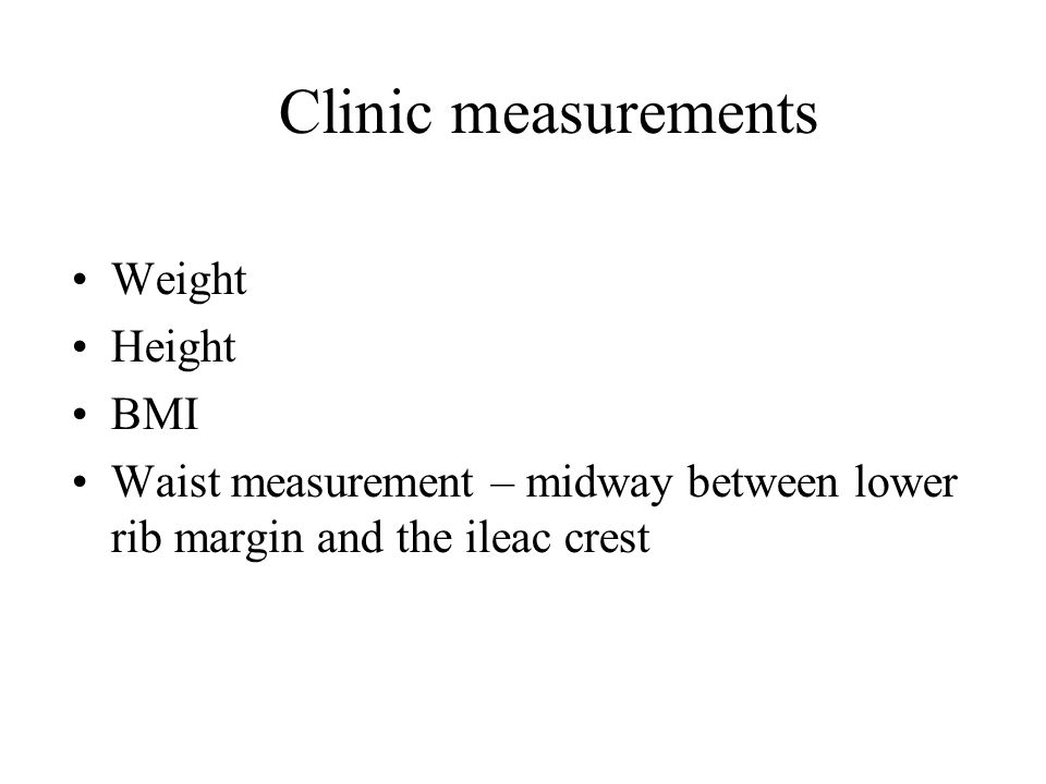 Clinic measurements Weight Height BMI
