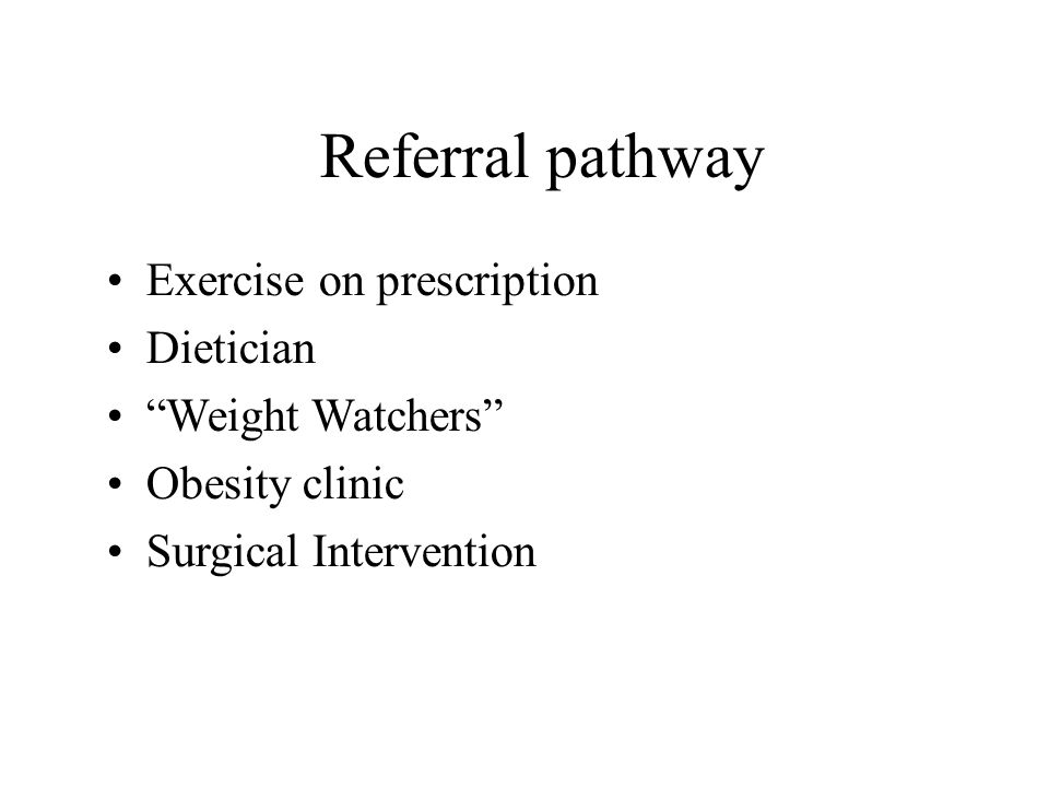 Referral pathway Exercise on prescription Dietician Weight Watchers