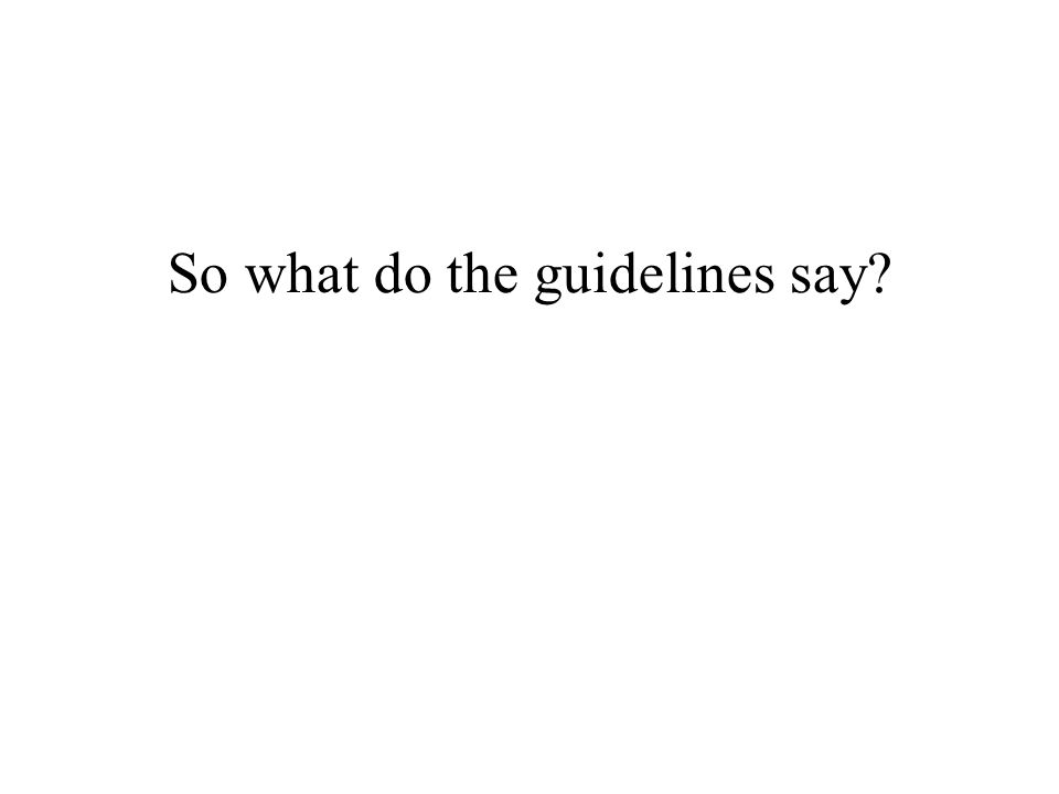 So what do the guidelines say