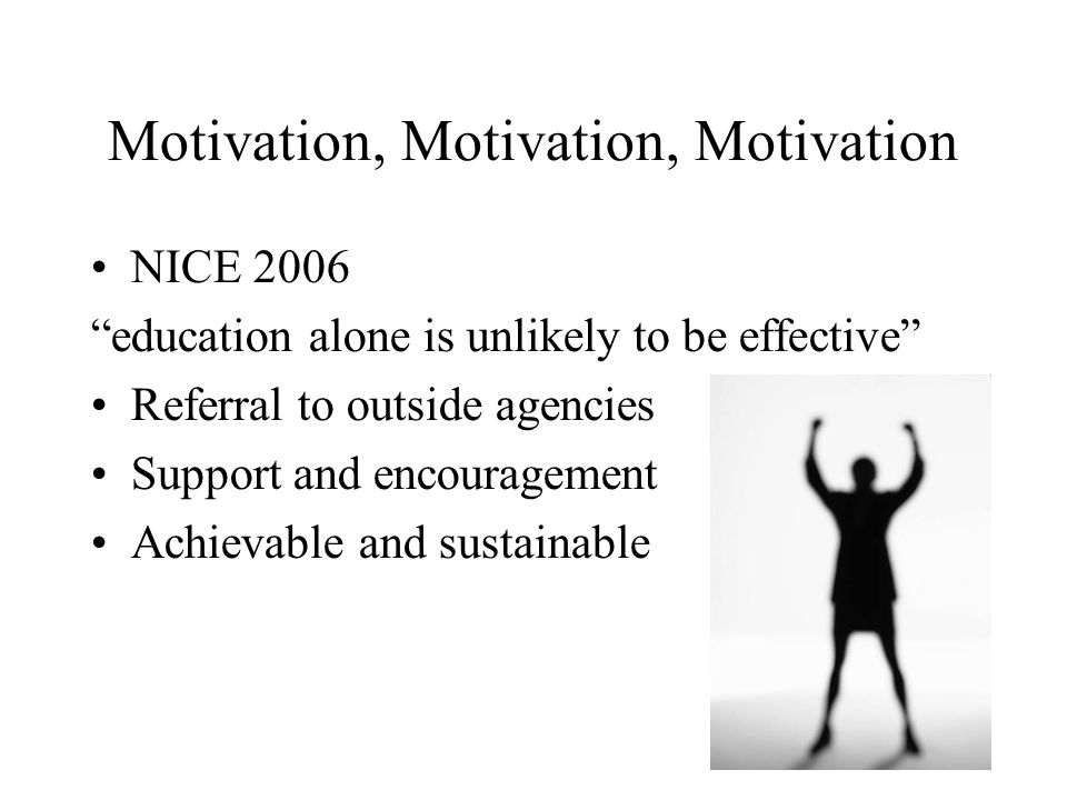 Motivation, Motivation, Motivation