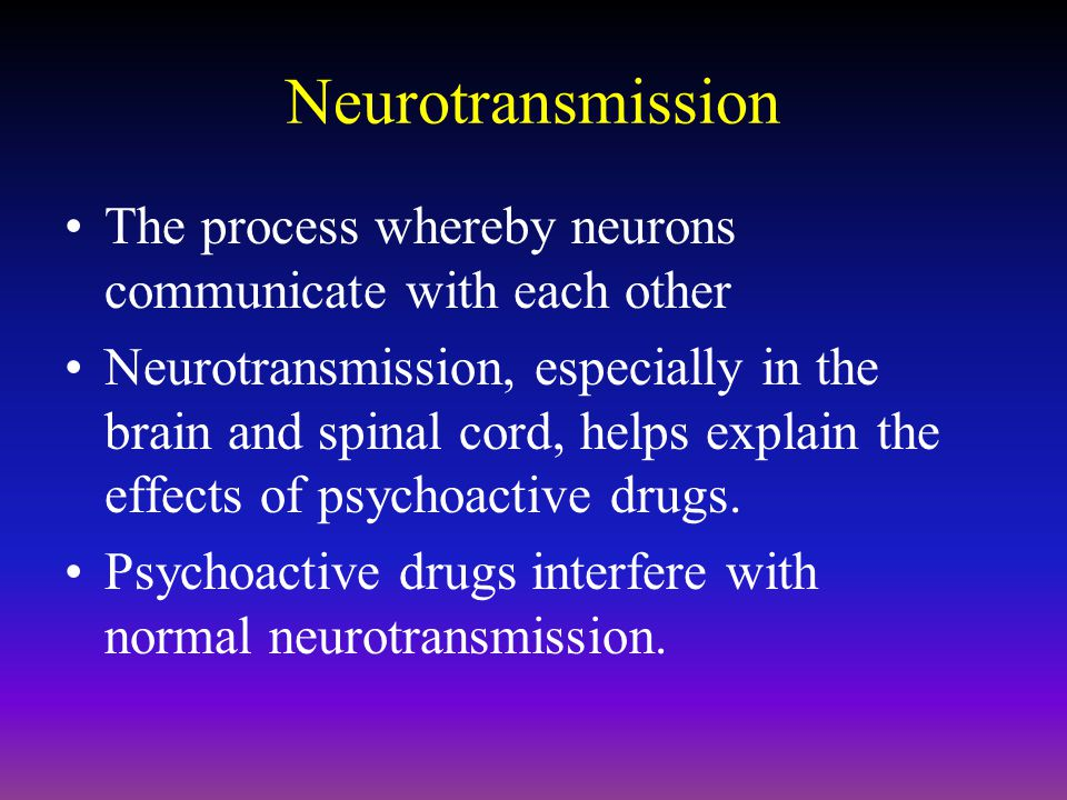 Neurotransmission The process whereby neurons communicate with each other.