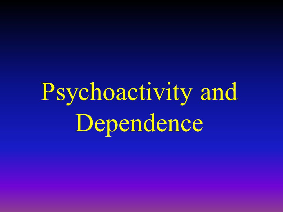 Psychoactivity and Dependence