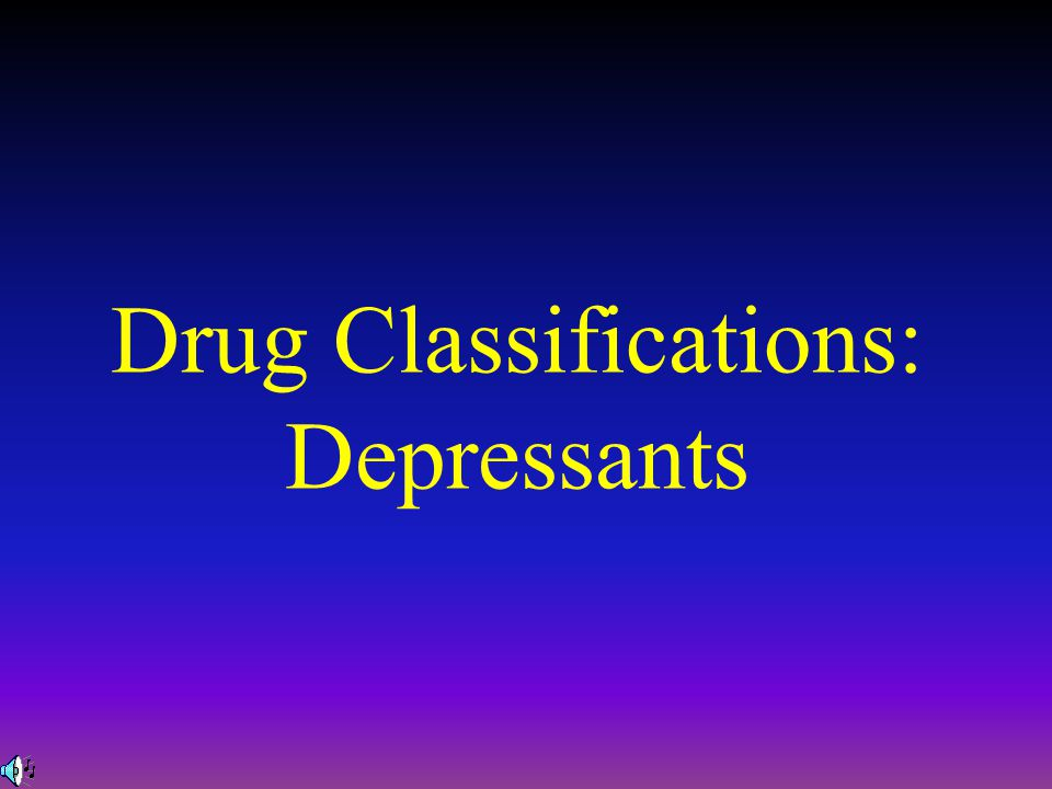 Drug Classifications: Depressants