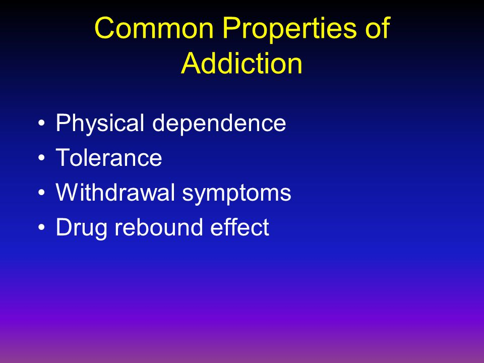 Common Properties of Addiction