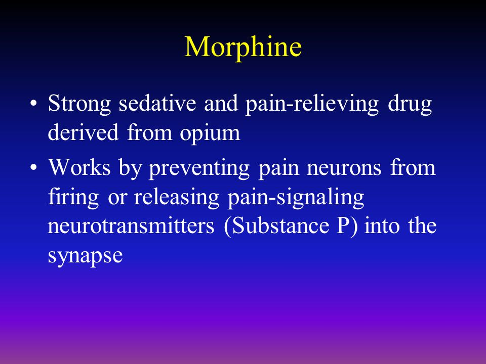 Morphine Strong sedative and pain-relieving drug derived from opium